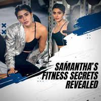 Samantha's fitness secrets revealed