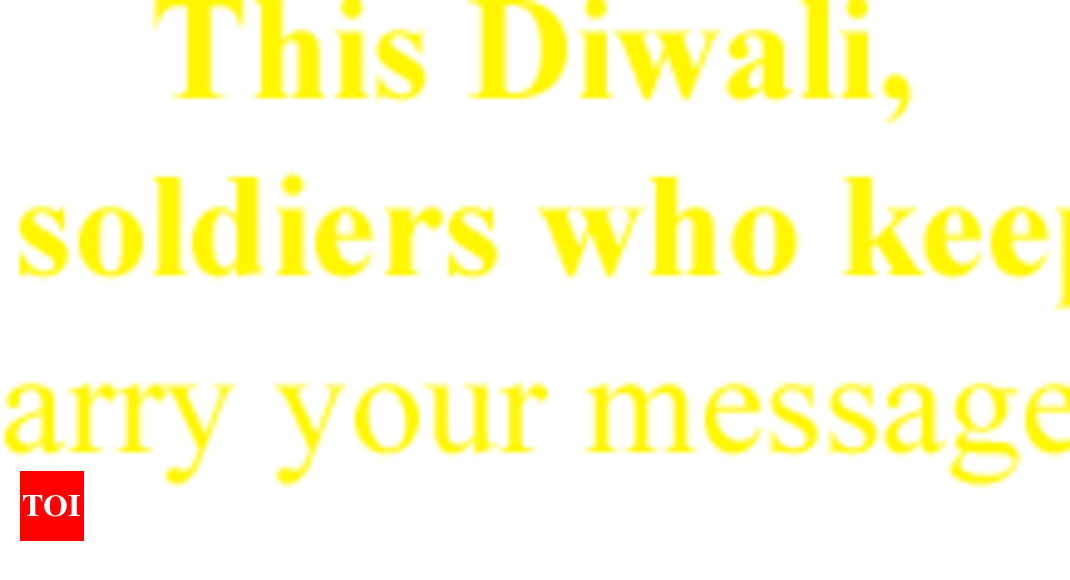 This Diwali, wish our soldiers who keep us safe - Times of India