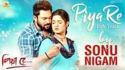 Latest Bengali Song Piya Re Sung By Sonu Nigam