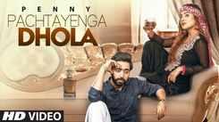 Latest Punjabi Song Pachtayenga Dhola Sung By Penny