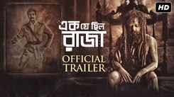 Ek Je Chhilo Raja - Official Trailer