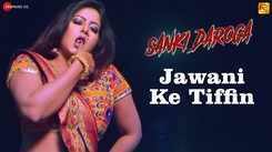 Sanki Daroga | Song - Jawani Ke Tiffin