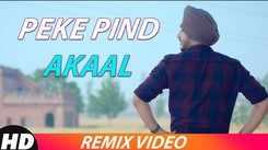 Latest Punjabi Song (Remix) Peke Pind By Akaal