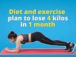 Diet and exercise plan to help you lose up to 4 kgs in 1 month