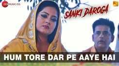 Sanki Daroga | Song - Hum Tore Dar Pe Aaye Hai