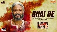 III Smoking Barrels | Song - Bhai Re