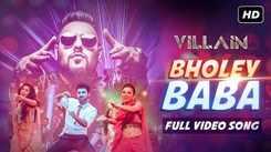 Villain | Song - Bholey Baba