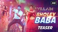 Villain | Song Teaser - Bholey Baba Paar Karega