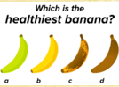 Which is the healthiest banana?