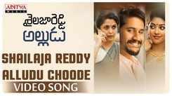 Shailaja Reddy Alludu | Song - Shailaja Reddy Alludu Choode