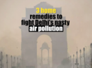 VIDEO: Home remedies to fight Delhi's nasty air pollution