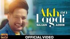 Latest Punjabi Song Akh Na Lagdi Sung By Sajjan Adeeb