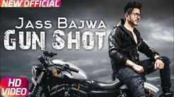 Latest Punjabi Song Gun Shot Sung By Jass Bajwa