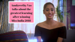 Anukreethy Vas talks about her greatest learning after winning Miss India 2018