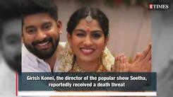 TV director Girish Konni of Seetha fame receives a death threat
