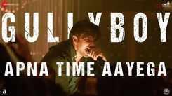 Gully Boy | Song - Apna Time Aayega