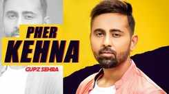 Latest Punjabi Song Pher Kehna Sung By Gupz Sehra