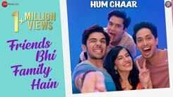 Hum Chaar | Song - Friends Bhi Family Hain