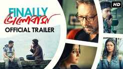 Finally Bhalobasha - Official Trailer