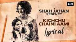 Shah Jahan Regency | Song (Lyrical) - Kichchu Chaini Aami