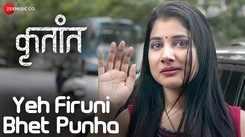Krutant | Song - Ye Firuni Bhet Punha