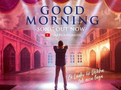 'Ek Ladki...' new song: Raj in 'Good Morning'