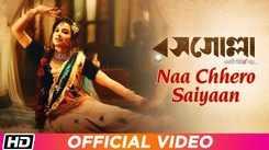 Rosogolla | Song - Naa Chhero Saiyaan