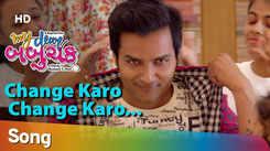 My Dear Babuchak | Song - Change Karo Change Karo