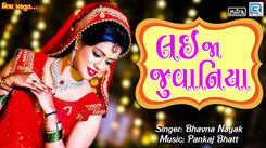 Latest Gujarati Song Lai Ja Juvaniya Sung By Bhavna Nayak