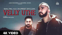 Latest Punjabi Song Velly Uthe Sung By Sanj Pal and Dilpreet Dhillon