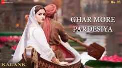 Kalank | Song - Ghar More Pardesiya