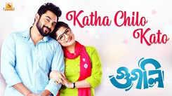 Googly | Song - Katha Chilo Kato