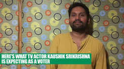 In conversation with TV actor Kaushik Srikrishna about the upcoming polls 2019