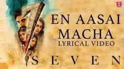 Seven | Song - En Aasai Macha (Lyrical)