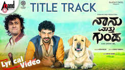 Naanu Matthu Gunda - Title Track (Lyrical)