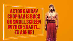 Actor Gaurav Chopraa is back on small screen with 'Ek Shakti... Ek Aghori'