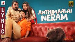 Monster | Song - Anthimaalai Neram (Lyrical)