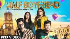 Latest Hindi Song 'Half Boyfriend' Sung By Danish Alfaaz And Shriya Jain