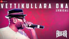 Super Duper | Song - Vettikullara Ona (Lyrical)