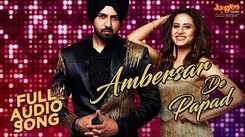 Chandigarh Amritsar Chandigarh | Song - 'Ambersar De Papad' (Audio)