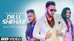 Latest Punjabi Song 'Dilli Shehar' Sung By Yash Kumar Featuring Millind Gaba