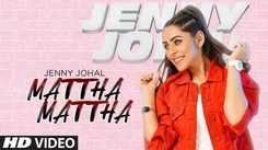 Latest Punjabi Song 'Mattha Mattha' Sung By Jenny Johal