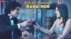 Latest Hindi Song 'Tujh Ko Dhoondh Raha Hun' Sung By Rahul Batra