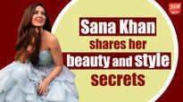 Sana Khan shares her beauty and style secrets