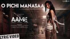 Aame   Song - 'O Pichi Manasaa'