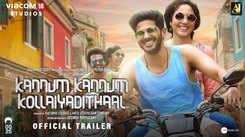 Kannum Kannum Kollaiyadithaal - Official Trailer