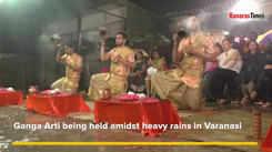 Ganga Arti being held amidst heavy rains in Varanasi