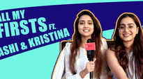 All My Firsts Ft. Ashi Singh & Kristina Patel |Yeh Un Dinon Ki Baat Hai| |Exclusive|