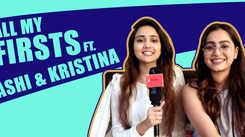 All My Firsts Ft. Ashi Singh & Kristina Patel |Yeh Un Dinon Ki Baat Hai| |Exclusive|