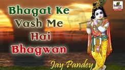 Popular Hindi Bhakti Bhajan 'Bhagat Ke Vash Me Hai Bhagwan' Sung By Jay Pandey